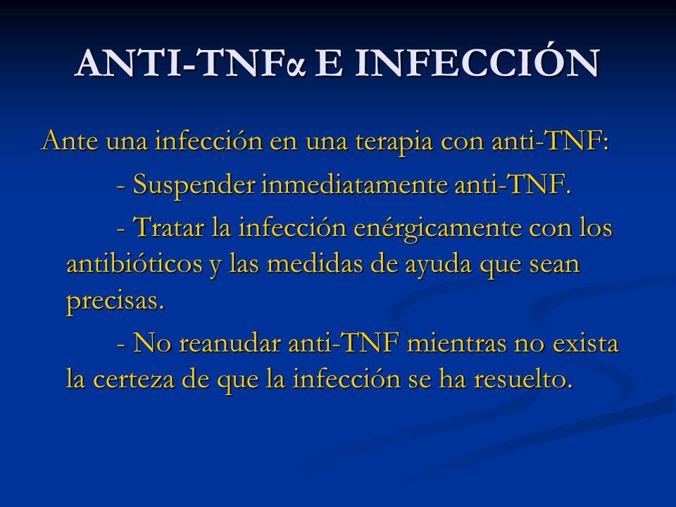 ANTI-TNFα E INFECCIÓN Ante una infección en una terapia con anti-TNF: - Suspender inmediatamente anti-TNF.