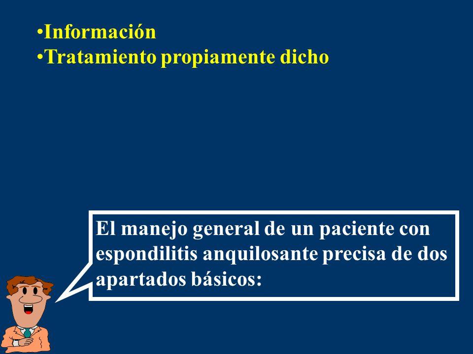 El manejo general de un paciente con espondilitis anquilosante precisa de dos apartados básicos: Información Tratamiento propiamente dicho