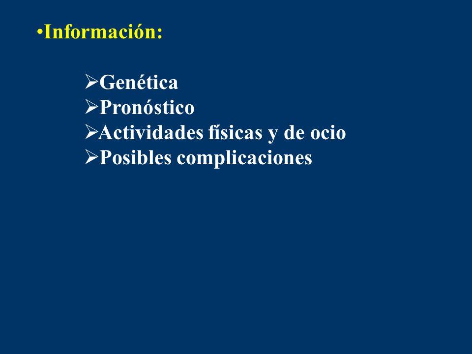 Información: Genética Pronóstico Actividades físicas y de ocio Posibles complicaciones
