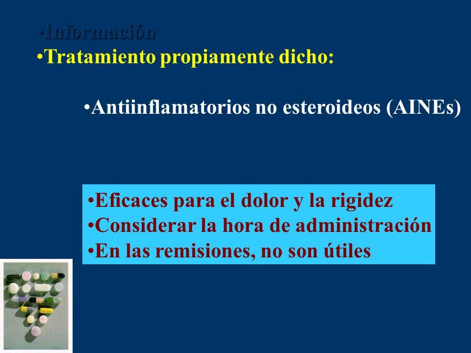 InformaciónInformación Tratamiento propiamente dicho: Antiinflamatorios no esteroideos (AINEs) Eficaces para el dolor y la rigidez Considerar la hora