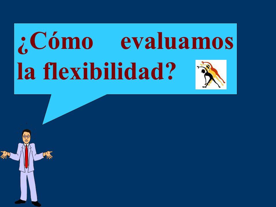 ¿Cómo evaluamos la flexibilidad?