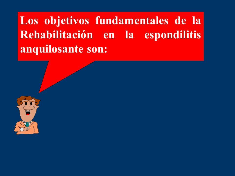 Los objetivos fundamentales de la Rehabilitación en la espondilitis anquilosante son:
