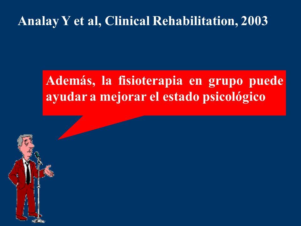 Además, la fisioterapia en grupo puede ayudar a mejorar el estado psicológico Analay Y et al, Clinical Rehabilitation, 2003