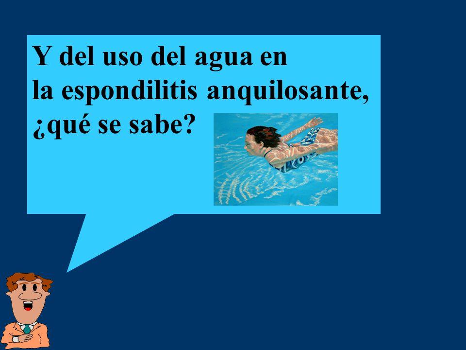 Y del uso del agua en la espondilitis anquilosante, ¿qué se sabe?