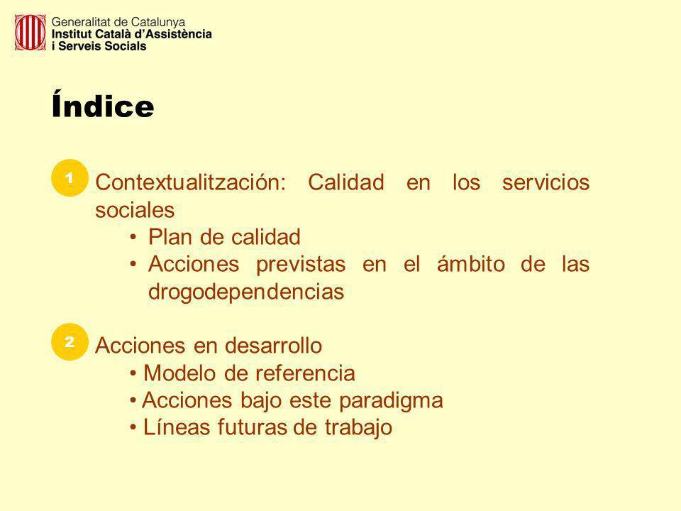 Índice Contextualitzación: Calidad en los servicios sociales Plan de calidad Acciones previstas en el ámbito de las drogodependencias Acciones en desa