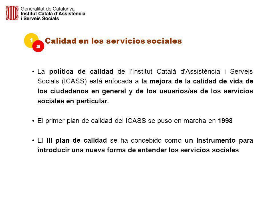 Calidad en los servicios sociales 1 a La política de calidad de lInstitut Català d'Assistència i Serveis Socials (ICASS) está enfocada a la mejora de