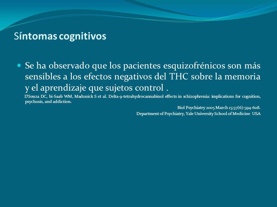Síntomas cognitivos Se ha observado que los pacientes esquizofrénicos son más sensibles a los efectos negativos del THC sobre la memoria y el aprendiz