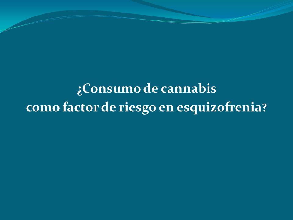 ¿Consumo de cannabis como factor de riesgo en esquizofrenia ?