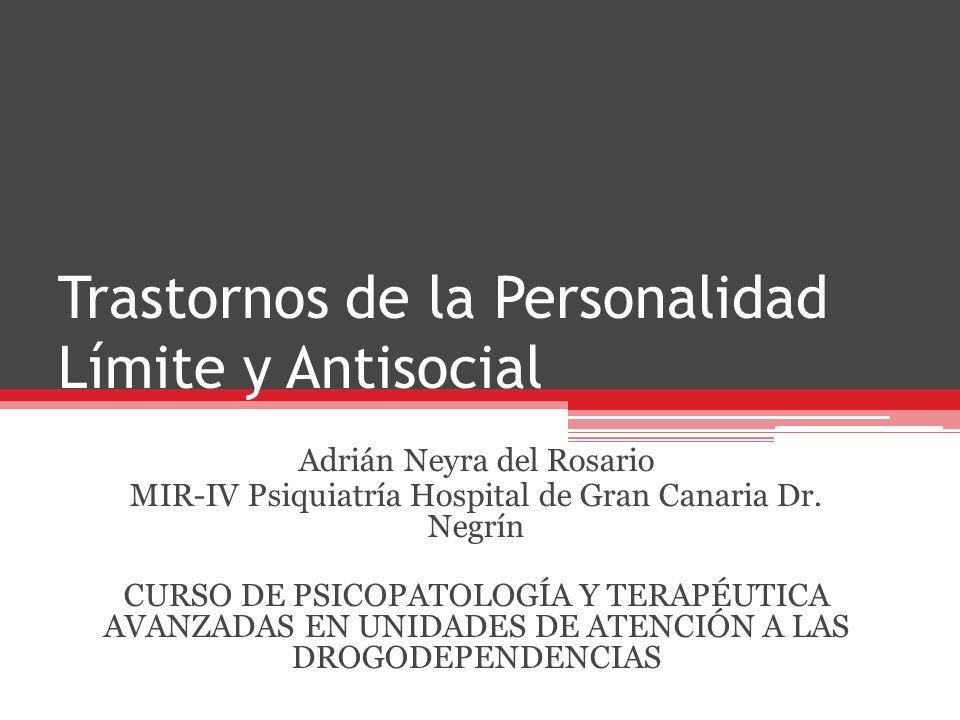 Trastornos de la Personalidad Límite y Antisocial Adrián Neyra del Rosario MIR-IV Psiquiatría Hospital de Gran Canaria Dr.
