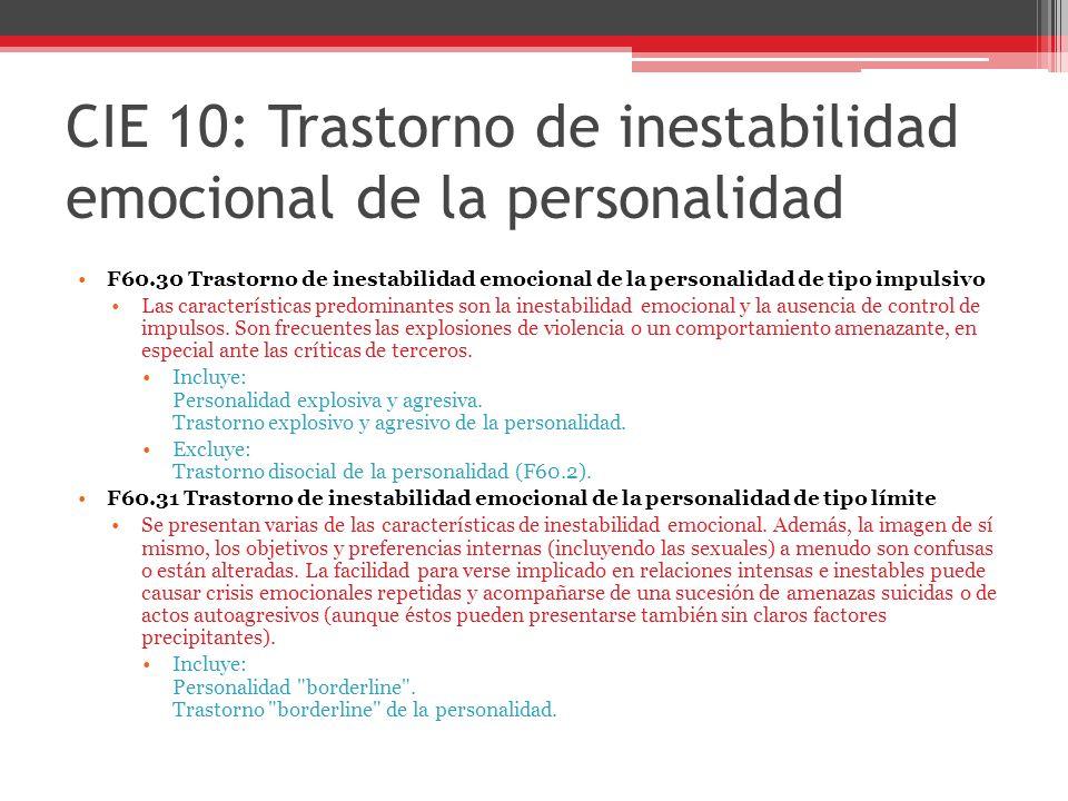 CIE 10: Trastorno de inestabilidad emocional de la personalidad F60.30 Trastorno de inestabilidad emocional de la personalidad de tipo impulsivo Las características predominantes son la inestabilidad emocional y la ausencia de control de impulsos.