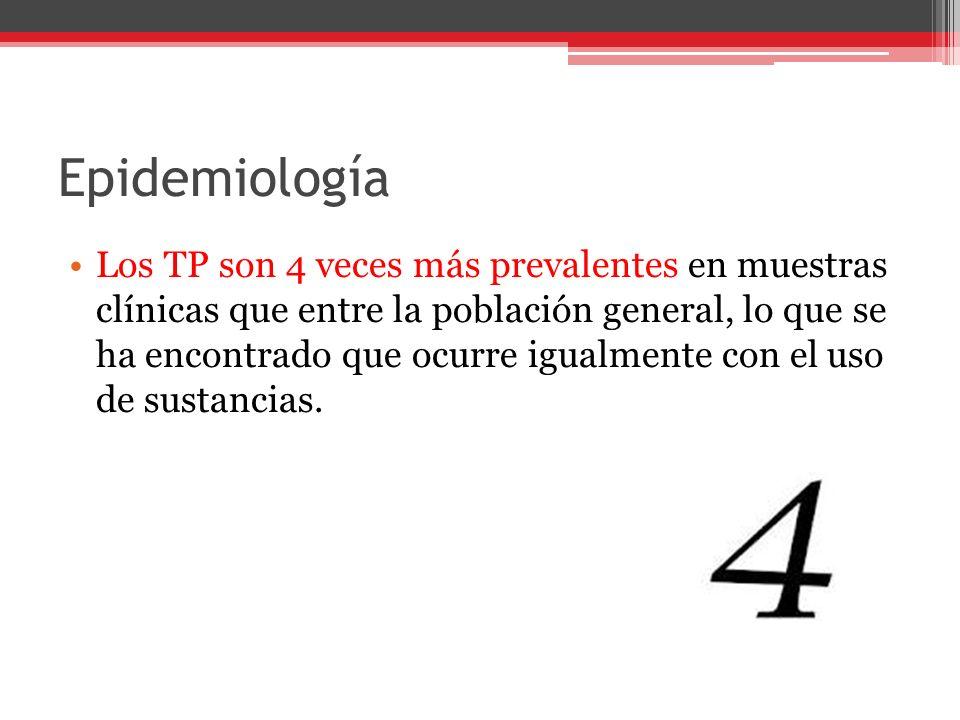Epidemiología Los TP son 4 veces más prevalentes en muestras clínicas que entre la población general, lo que se ha encontrado que ocurre igualmente con el uso de sustancias.