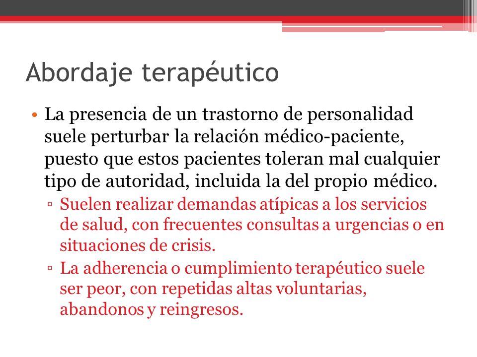 Abordaje terapéutico La presencia de un trastorno de personalidad suele perturbar la relación médico-paciente, puesto que estos pacientes toleran mal cualquier tipo de autoridad, incluida la del propio médico.