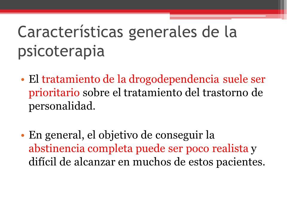 Características generales de la psicoterapia El tratamiento de la drogodependencia suele ser prioritario sobre el tratamiento del trastorno de personalidad.