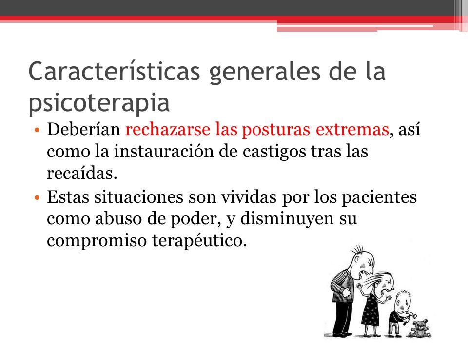 Características generales de la psicoterapia Deberían rechazarse las posturas extremas, así como la instauración de castigos tras las recaídas.