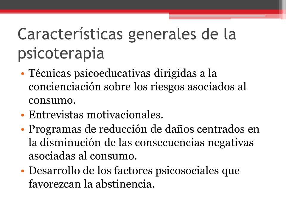 Características generales de la psicoterapia Técnicas psicoeducativas dirigidas a la concienciación sobre los riesgos asociados al consumo.