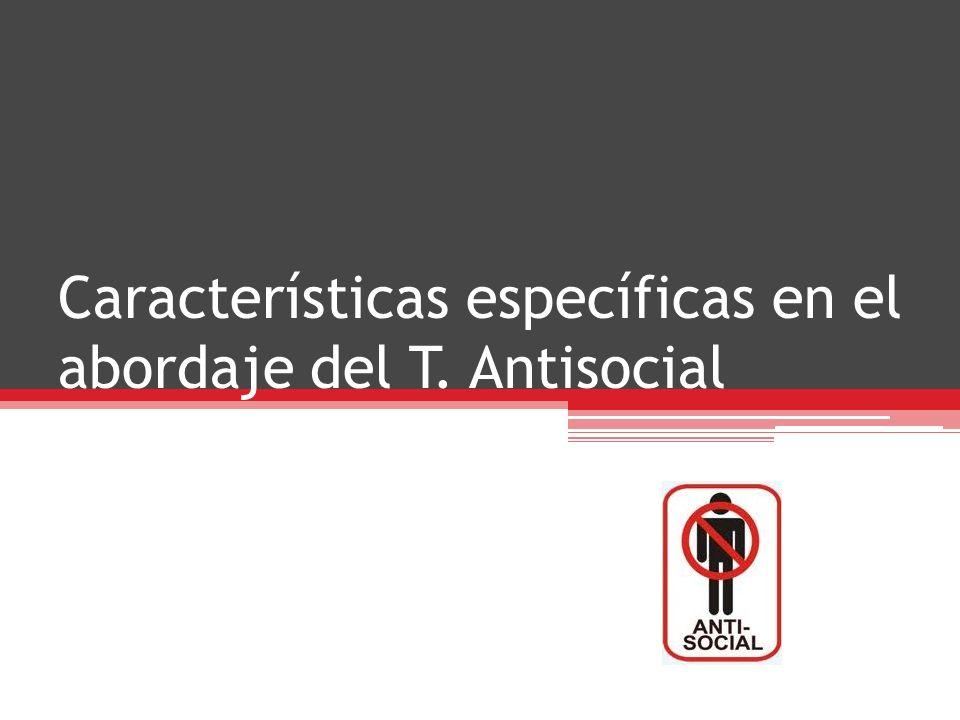 Características específicas en el abordaje del T. Antisocial