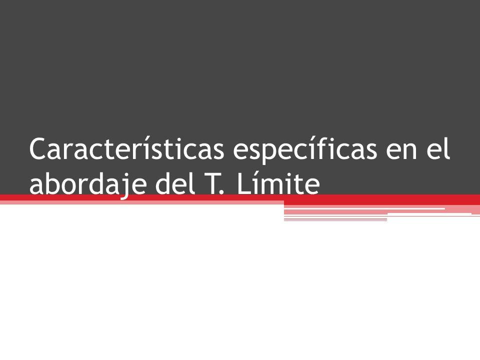 Características específicas en el abordaje del T. Límite