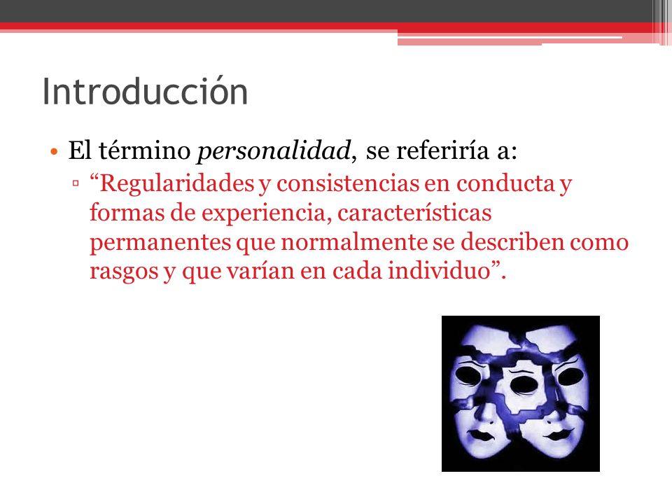 Introducción El término personalidad, se referiría a: Regularidades y consistencias en conducta y formas de experiencia, características permanentes que normalmente se describen como rasgos y que varían en cada individuo.