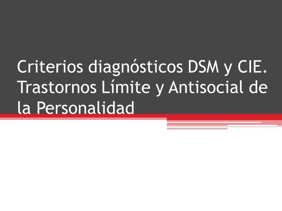 Criterios diagnósticos DSM y CIE. Trastornos Límite y Antisocial de la Personalidad