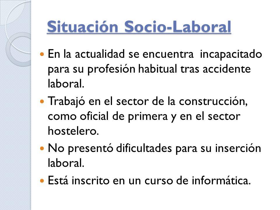 Situación Socio-Laboral En la actualidad se encuentra incapacitado para su profesión habitual tras accidente laboral. Trabajó en el sector de la const