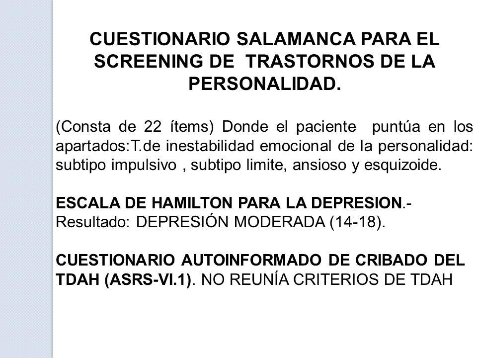 CUESTIONARIO SALAMANCA PARA EL SCREENING DE TRASTORNOS DE LA PERSONALIDAD. (Consta de 22 ítems) Donde el paciente puntúa en los apartados:T.de inestab