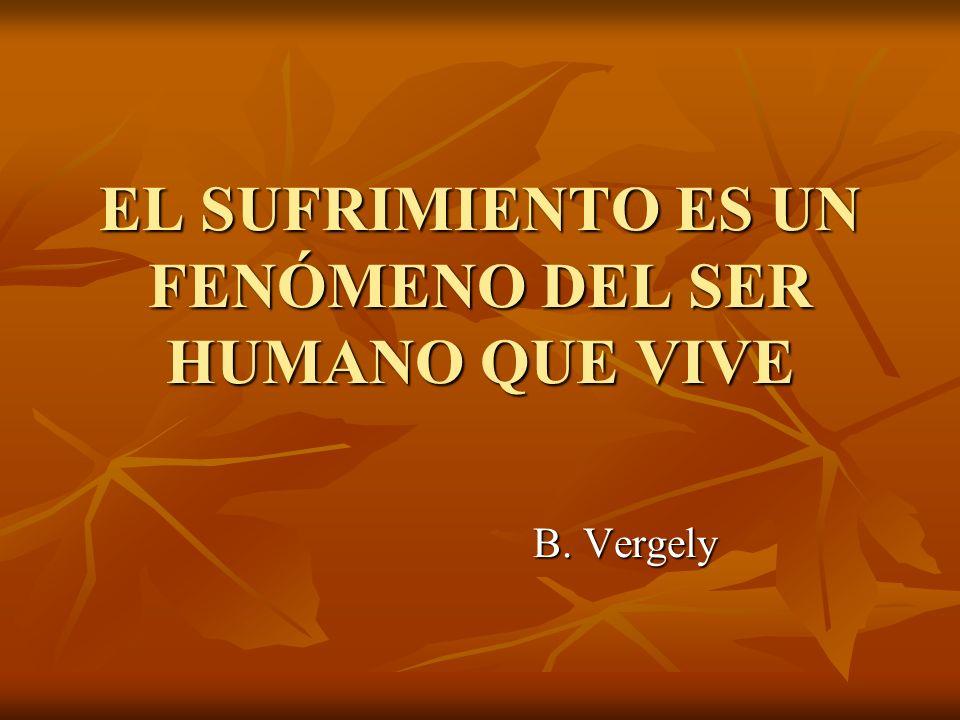 EL SUFRIMIENTO ES UN FENÓMENO DEL SER HUMANO QUE VIVE B. Vergely