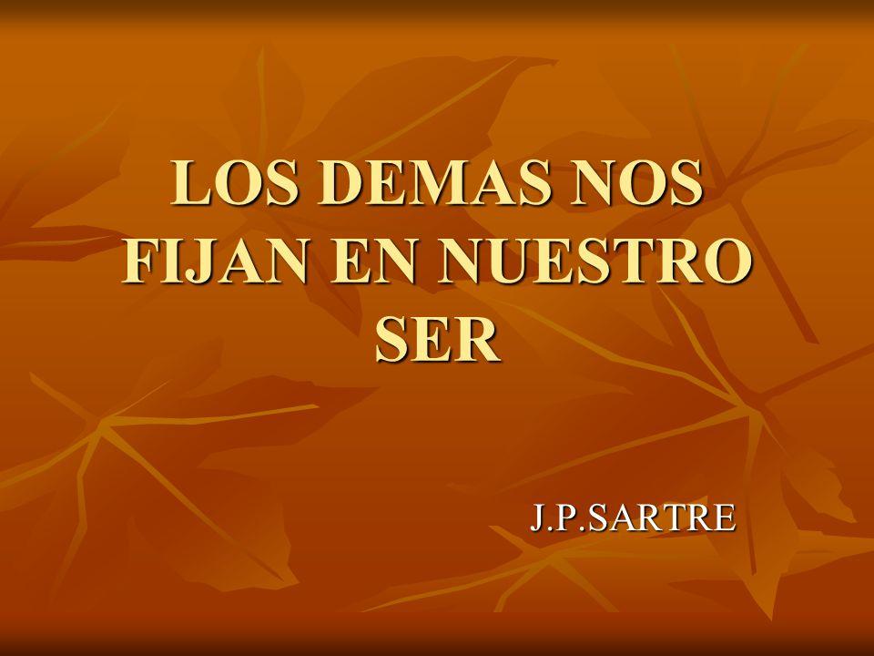 LOS DEMAS NOS FIJAN EN NUESTRO SER J.P.SARTRE