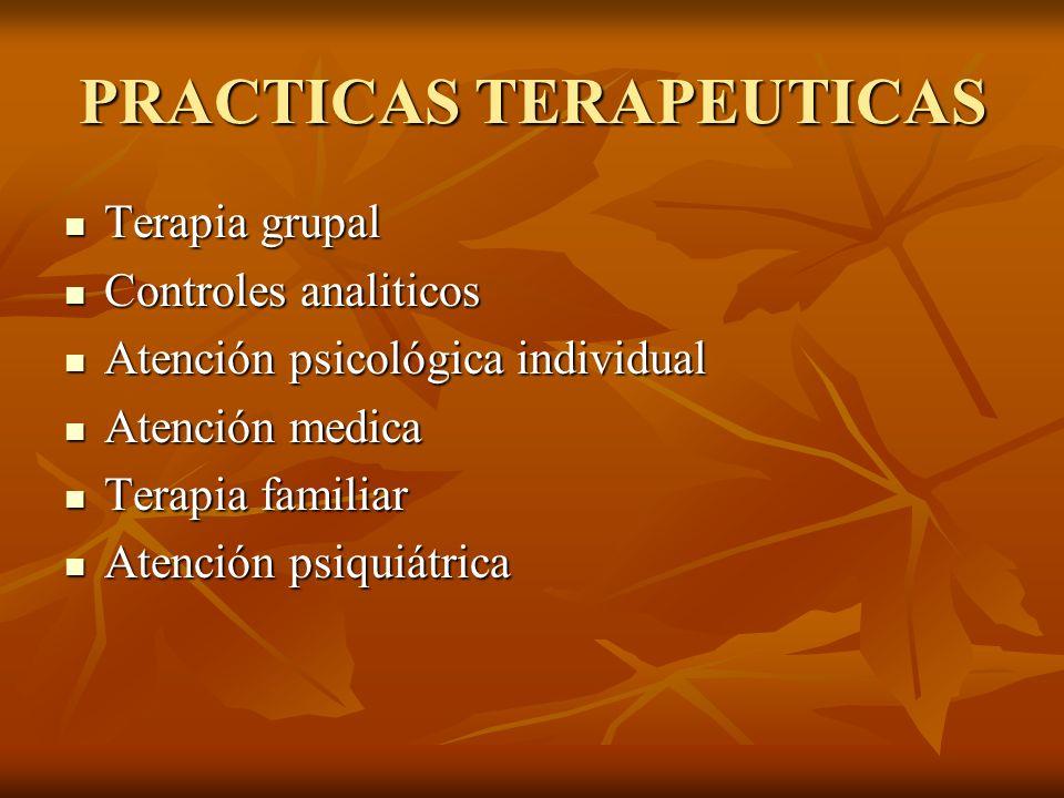 PRACTICAS TERAPEUTICAS Terapia grupal Controles analiticos Atención psicológica individual Atención medica Terapia familiar Atención psiquiátrica