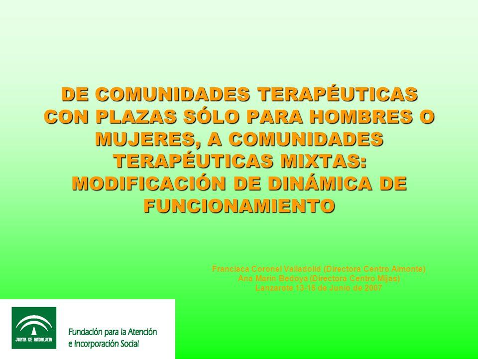 DE COMUNIDADES TERAPÉUTICAS CON PLAZAS SÓLO PARA HOMBRES O MUJERES, A COMUNIDADES TERAPÉUTICAS MIXTAS: MODIFICACIÓN DE DINÁMICA DE FUNCIONAMIENTO Fran