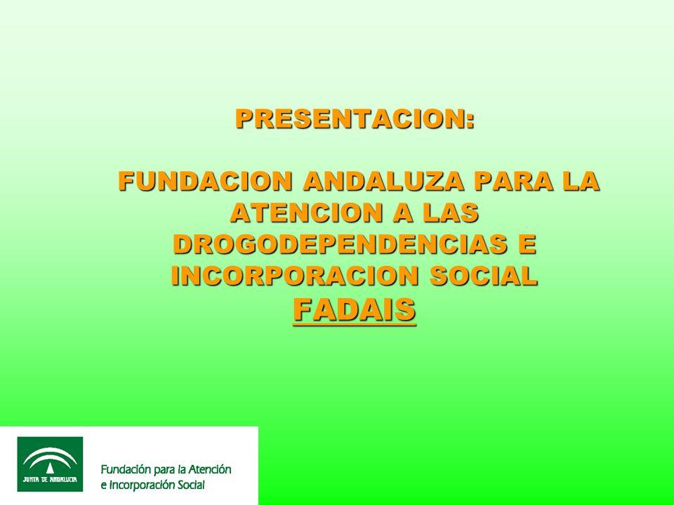 PRESENTACION: FUNDACION ANDALUZA PARA LA ATENCION A LAS DROGODEPENDENCIAS E INCORPORACION SOCIAL FADAIS