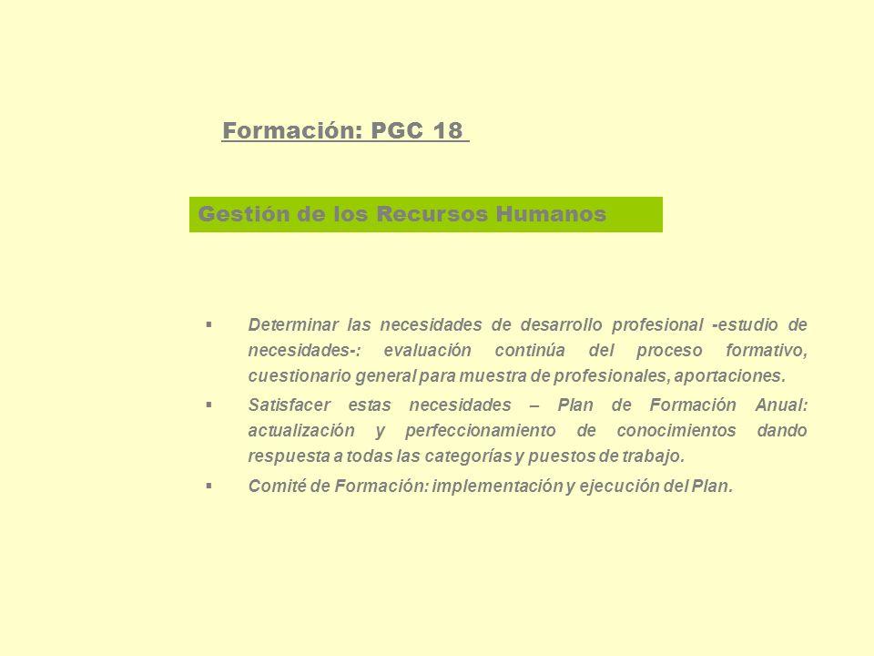 Gestión de los Recursos Humanos Formación: PGC 18 Evaluar la satisfacción y eficacia de las acciones formativas: cuestionarios cumplimentados por los asistentes.