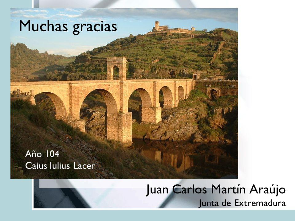 Muchas gracias Juan Carlos Martín Araújo Junta de Extremadura Año 104 Caius Iulius Lacer