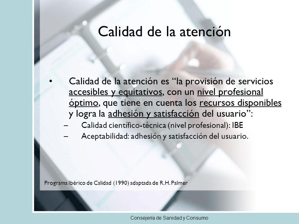 Consejería de Sanidad y Consumo Calidad de la atención Calidad de la atención es la provisión de servicios accesibles y equitativos, con un nivel prof