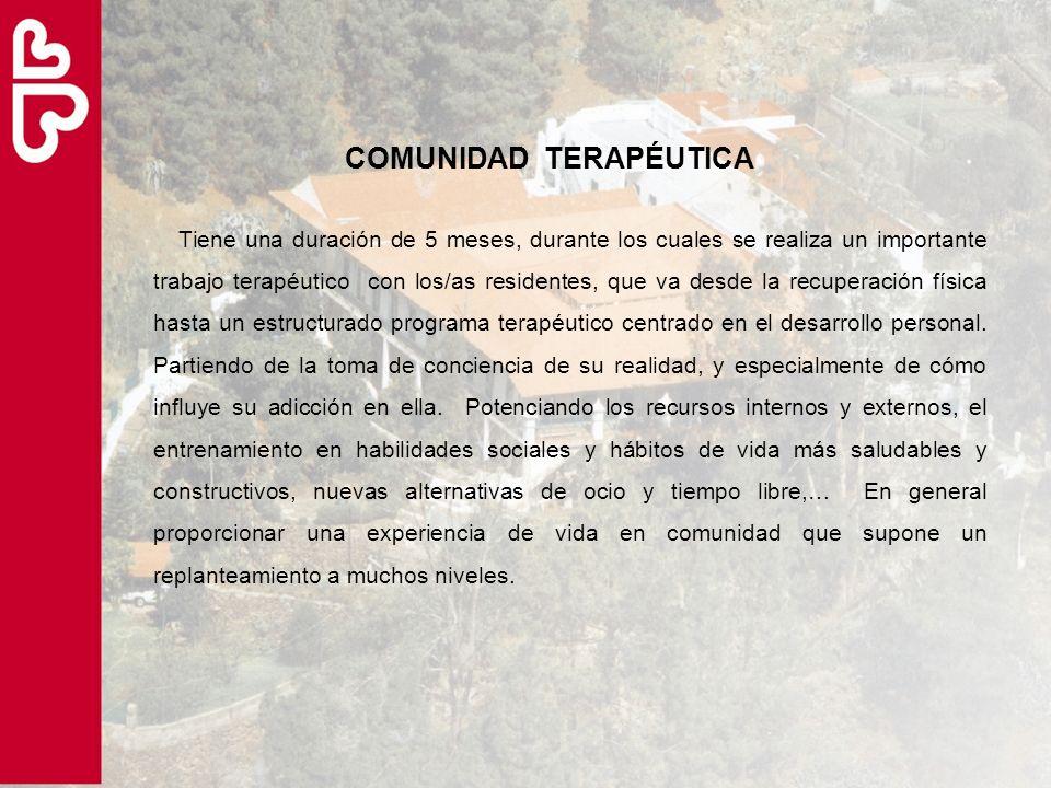 COMUNIDAD TERAPÉUTICA Tiene una duración de 5 meses, durante los cuales se realiza un importante trabajo terapéutico con los/as residentes, que va des