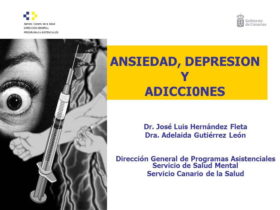 ANSIEDAD, DEPRESION Y ADICCI0NES Dr. José Luis Hernández Fleta Dra. Adelaida Gutiérrez León Dirección General de Programas Asistenciales Servicio de S