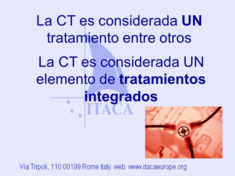 La CT es considerada UN tratamiento entre otros La CT es considerada UN elemento de tratamientos integrados
