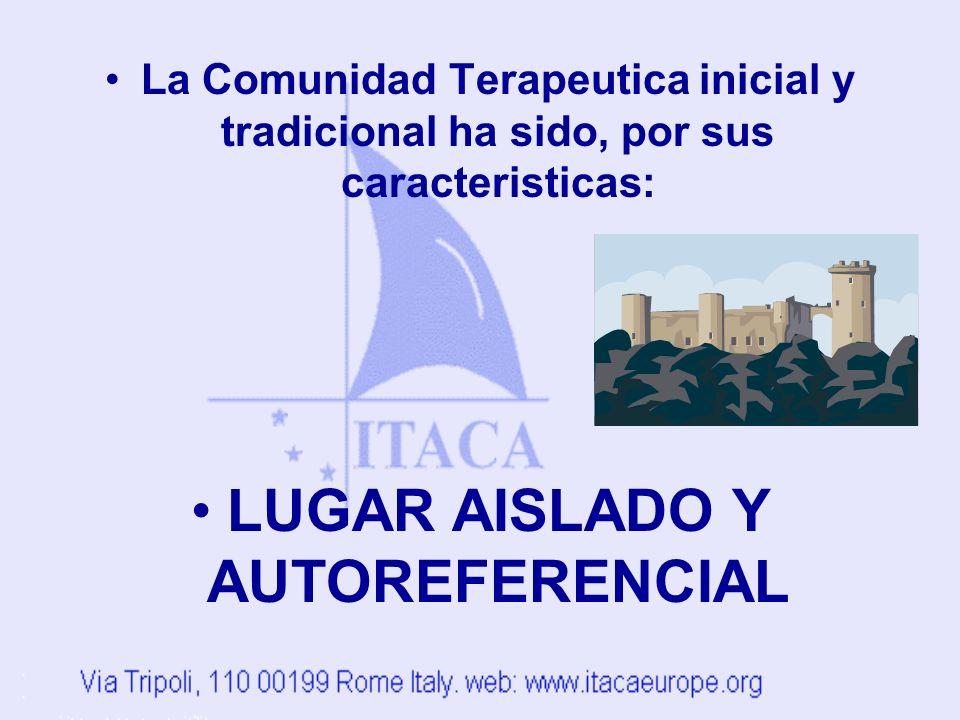 La Comunidad Terapeutica inicial y tradicional ha sido, por sus caracteristicas: LUGAR AISLADO Y AUTOREFERENCIAL