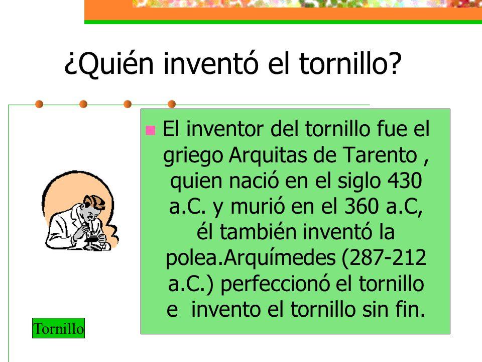 ¿Quién inventó el tornillo? El inventor del tornillo fue el griego Arquitas de Tarento, quien nació en el siglo 430 a.C. y murió en el 360 a.C, él tam