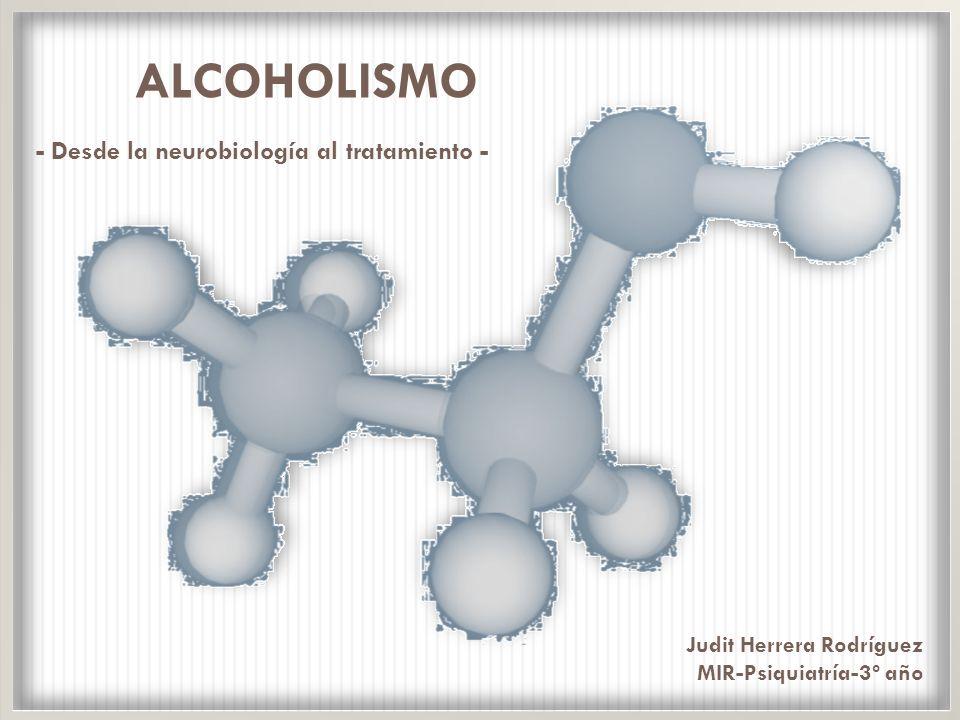 ALCOHOLISMO - Desde la neurobiología al tratamiento - Judit Herrera Rodríguez MIR-Psiquiatría-3º año