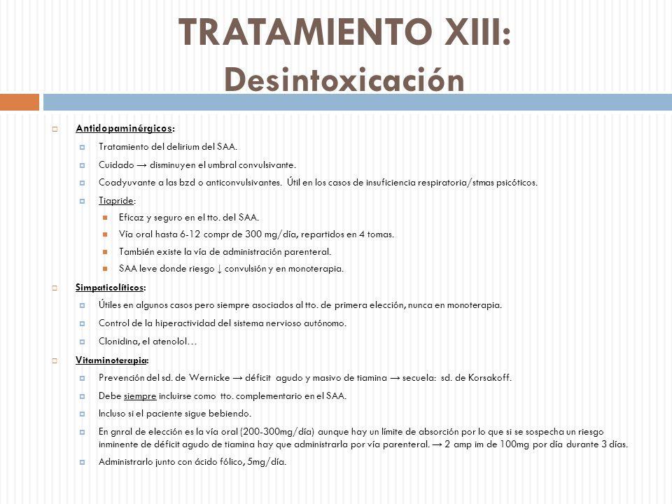 TRATAMIENTO XIII: Desintoxicación Antidopaminérgicos: Tratamiento del delirium del SAA. Cuidado disminuyen el umbral convulsivante. Coadyuvante a las