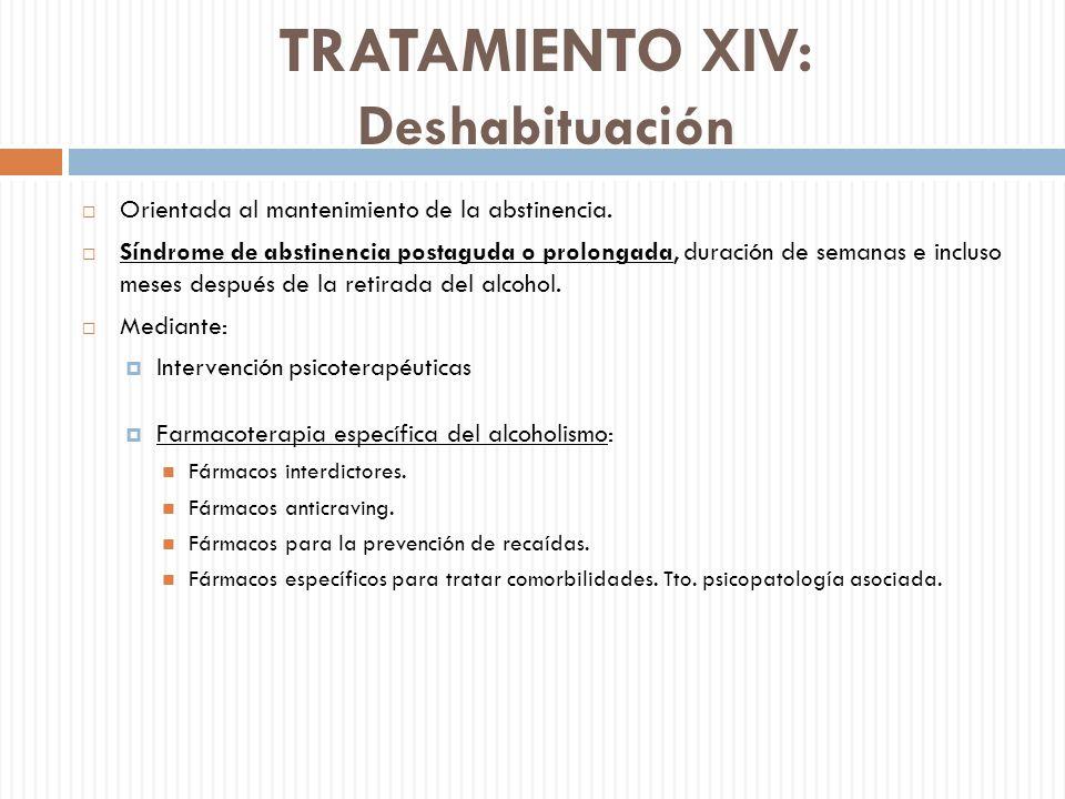 TRATAMIENTO XIV: Deshabituación Orientada al mantenimiento de la abstinencia. Síndrome de abstinencia postaguda o prolongada, duración de semanas e in