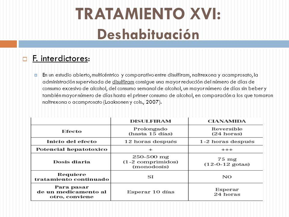 TRATAMIENTO XVI: Deshabituación F. interdictores: En un estudio abierto, multicéntrico y comparativo entre disulfiram, naltrexona y acamprosato, la ad