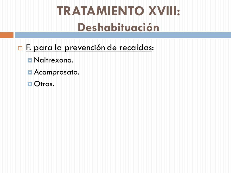TRATAMIENTO XVIII: Deshabituación F. para la prevención de recaídas: Naltrexona. Acamprosato. Otros.