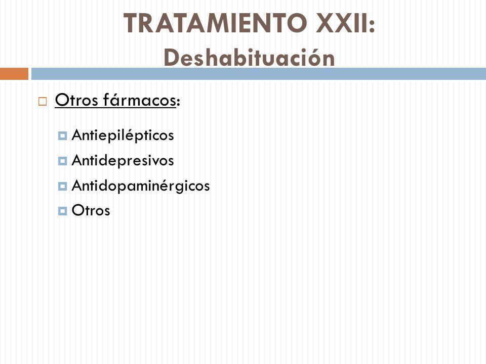 TRATAMIENTO XXII: Deshabituación Otros fármacos: Antiepilépticos Antidepresivos Antidopaminérgicos Otros