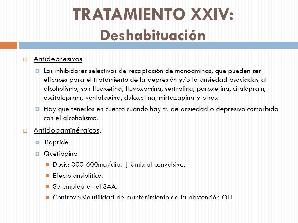 TRATAMIENTO XXIV: Deshabituación Antidepresivos: Los inhibidores selectivos de recaptación de monoaminas, que pueden ser eficaces para el tratamiento