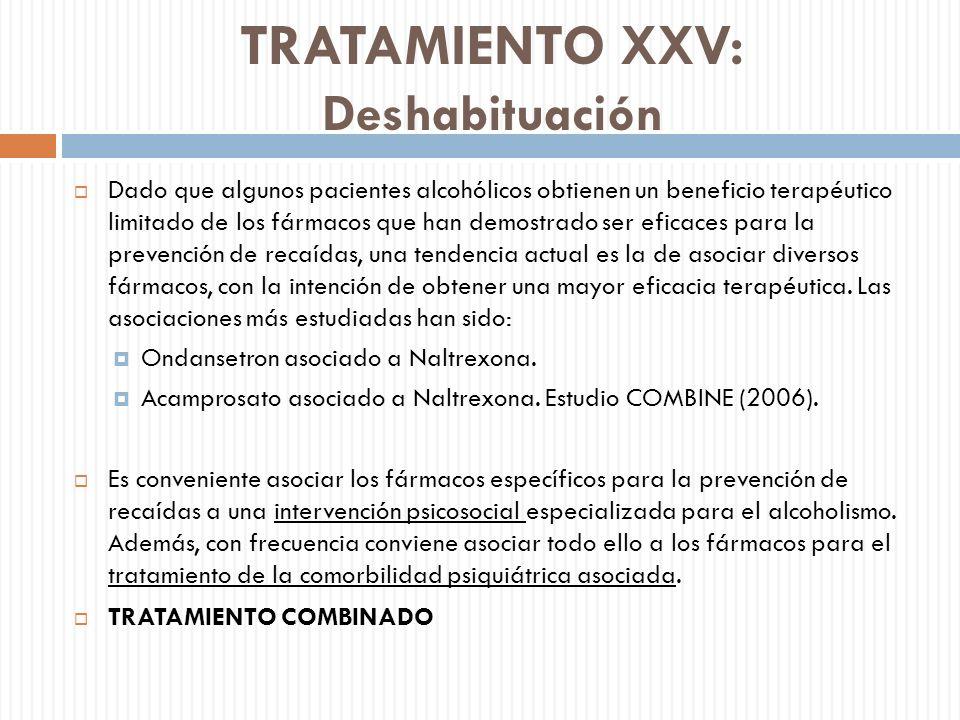 TRATAMIENTO XXV: Deshabituación Dado que algunos pacientes alcohólicos obtienen un beneficio terapéutico limitado de los fármacos que han demostrado s
