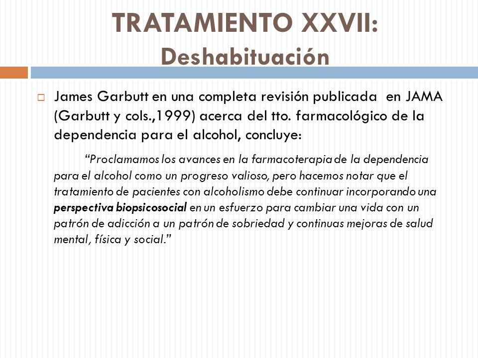 TRATAMIENTO XXVII: Deshabituación James Garbutt en una completa revisión publicada en JAMA (Garbutt y cols.,1999) acerca del tto. farmacológico de la