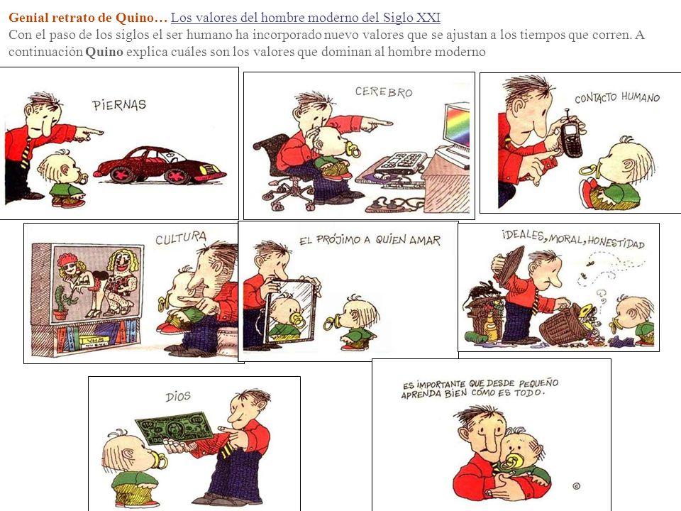 Genial retrato de Quino… Los valores del hombre moderno del Siglo XXI Con el paso de los siglos el ser humano ha incorporado nuevo valores que se ajus