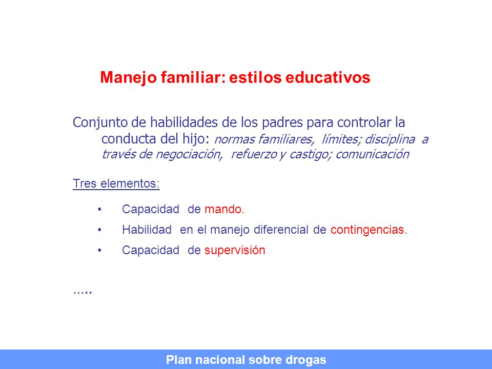 Manejo familiar: estilos educativos Autoritario: –control mediante normas de forma unilateral.