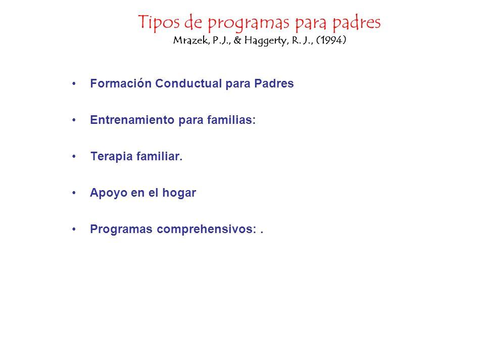 Tipos de programas para padres Mrazek, P.J., & Haggerty, R. J., (1994) Formación Conductual para Padres Entrenamiento para familias: Terapia familiar.